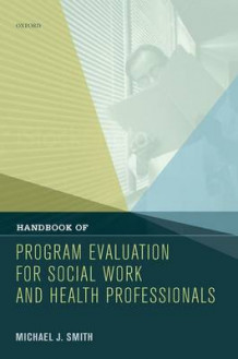 Handbook of Program Evaluation for Social Work and Health Professionals av Michael J. Smith (Innbundet)