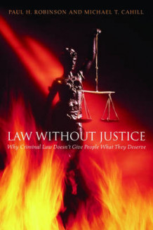 Law without Justice av Paul H. Robinson og Michael T. Cahill (Innbundet)