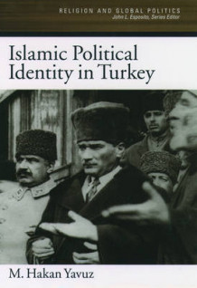 Islamic Political Identity in Turkey av M. Hakan Yavuz (Innbundet)