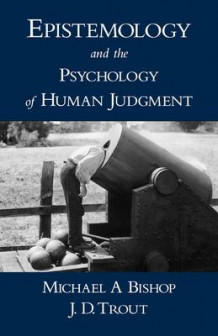 Epistemology and the Psychology of Human Judgment av Michael A. Bishop og J. D. Trout (Heftet)