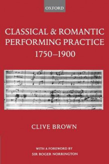 Classical and Romantic Performing Practice 1750-1900 av Clive Brown (Heftet)