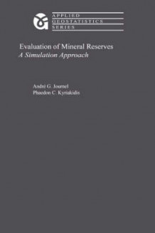 Evaluation of Mineral Reserves av A. G. Journel og Phaedon C. Kyriakidis (Innbundet)