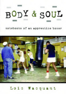 Body and Soul Ethnographic Notebooks of an Apprentice Boxer av Loic Wacquant (Innbundet)