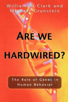 Are We Hardwired? av William R. Clark og Michael Grunstein (Heftet)