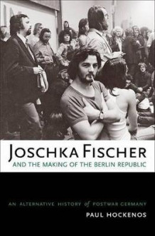 Joschka Fischer and the Making of the Berlin Republic av Paul Hockenos (Innbundet)