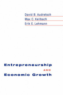 Entrepreneurship and Economic Growth av David B. Audretsch, Max C. Keilbach og Erik E. Lehmann (Innbundet)