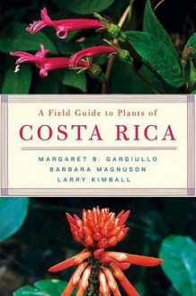 A Field Guide to Plants of Costa Rica av Margaret B. Gargiullo, Larry Kimball og Barbara Magnuson (Heftet)