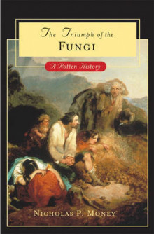 Triumph of the Fungi av Nicholas P. Money (Innbundet)