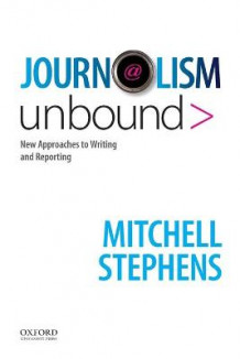 Journalism Unbound av Professor of Journalism and Mass Communication Mitchell Stephens (Heftet)