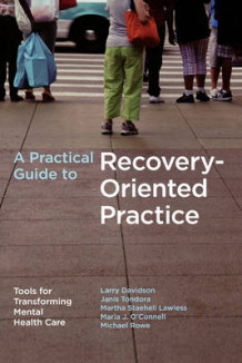 A Practical Guide to Recovery-Oriented Practice av Larry Davidson, Michael Rowe, Janis Tondora, Maria J. O'Connell og Martha Lawless (Heftet)