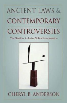 Ancient Laws and Contemporary Controversies av Cheryl Anderson (Innbundet)