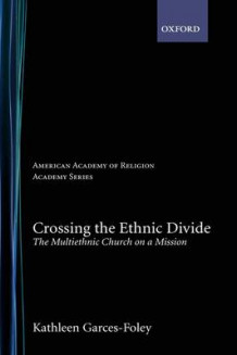 Crossing the Ethnic Divide av Kathleen Garces-Foley (Innbundet)