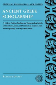 Ancient Greek Scholarship av Eleanor Dickey (Heftet)