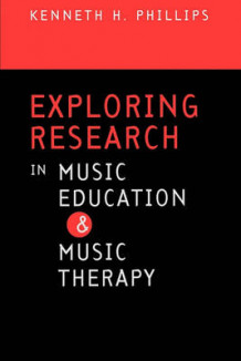 Exploring Research in Music Education and Music Therapy av Kenneth H. Phillips (Heftet)