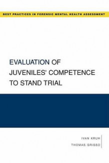 Evaluation of Juveniles' Competence to Stand Trial av Ivan Kruh og Thomas Grisso (Heftet)
