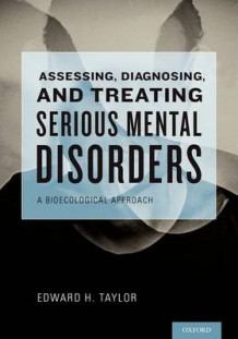 Assessing, Diagnosing, and Treating Serious Mental Disorders av Edward H. Taylor (Innbundet)