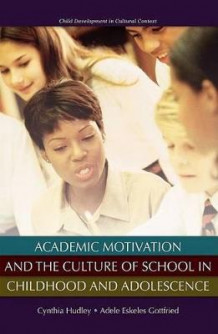 Academic Motivation and the Culture of School in Childhood and Adolescence (Innbundet)