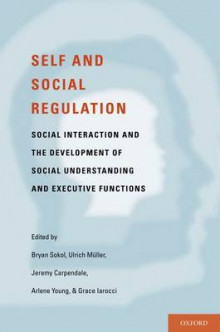Self- and Social-Regulation av Bryan W. Sokol, Ulrich Muller, Jeremy Carpendale, Arlene Young og Grace Iarocci (Innbundet)