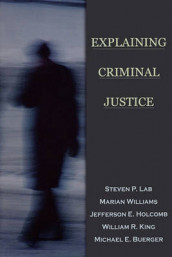 Explaining Criminal Justice av Michael E. Buerger, Jefferson E. Holcomb, William R. King, Steven P. Lab og Marian Williams (Heftet)