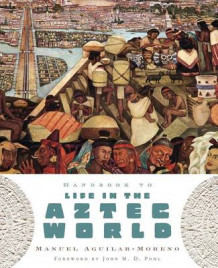 Handbook to Life in the Aztec World av Manuel Aguilar-Moreno (Heftet)