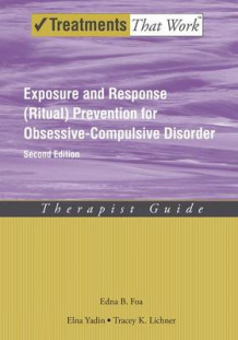 Exposure and Response (Ritual) Prevention for Obsessive Compulsive Disorder av Edna B. Foa, Elna Yadin og Tracey K. Lichner (Heftet)