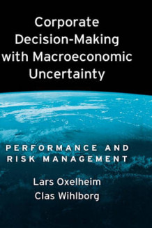 Corporate Decision-making with Macroeconomic Uncertainty av Lars Oxelheim og Clas G. Wihlborg (Innbundet)