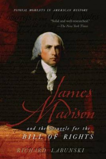 James Madison and the Struggle for the Bill of Rights av Richard E. Labunski (Heftet)