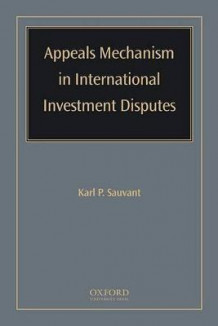 Appeals Mechanism in International Investment Disputes (Innbundet)