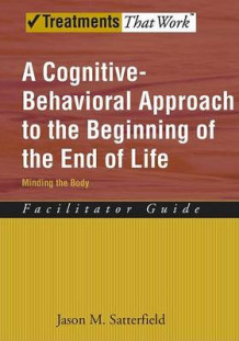 A Cognitive-Behavioral Approach to the Beginning of the End of Life: Facilitator Guide av Jason M. Satterfield (Heftet)