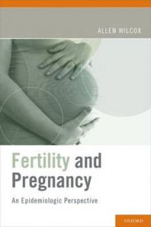 Fertility and Pregnancy av Allen J. Wilcox (Innbundet)