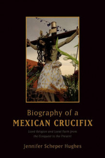 Biography of a Mexican Crucifix av Jennifer Scheper Hughes (Heftet)