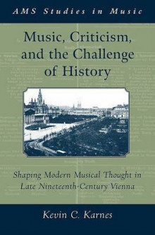 Music, Criticism, and the Challenge of History av Kevin C. Karnes (Innbundet)