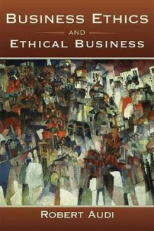 Business Ethics and Ethical Business av Robert Audi (Heftet)