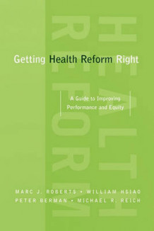 Getting Health Reform Right av Marc Roberts, William Hsiao, Peter Berman og Michael R. Reich (Heftet)