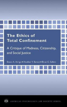 The Ethics of Total Confinement av Bruce A. Arrigo og Heather Y. Bersot (Innbundet)