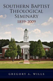Southern Baptist Theological Seminary, 1859-2009 av Gregory A. Wills (Innbundet)