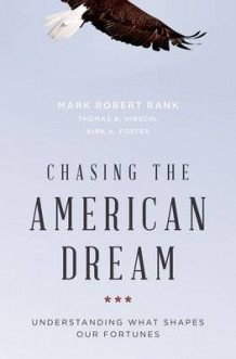 Chasing the American Dream av Mark Robert Rank, Thomas A. Hirschl og Kirk A. Foster (Innbundet)