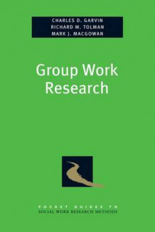 Group Work Research av Charles D. Garvin, Richard Tolman og Mark Macgowan (Heftet)