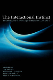 The Interactional Instinct the Evolution and Acquisition of Language av Anna Dina L Joaquin, Namhee Lee, Andrea W Mates, Lisa Mikesell og John H. Schumann (Innbundet)