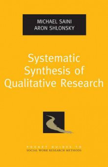 Systematic Synthesis of Qualitative Research av Michael A. Saini og Aron Shlonsky (Heftet)