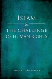 Islam and the Challenge of Human Rights av Abdulaziz Sachedina (Innbundet)