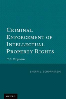 Criminal Enforcement of Intellectual Property Rights av Sherri L. Schornstein (Heftet)