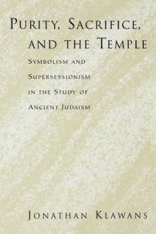 Purity, Sacrifice, and the Temple Symbolism and Supersessionism in the Study of Ancient Judaism av Jonathan Klawans (Heftet)