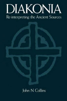 Diakonia Re-interpreting the Ancient Sources av John N. Collins (Heftet)