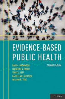 Evidence-based Public Health av Ross Brownson, Elizabeth A. Baker, Terry L. Left, Kathleen N. Gillespie og William R. True (Innbundet)