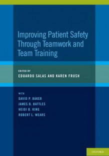 Improving Patient Safety Through Teamwork and Team Training av Dr. Eduardo Salas og Karen Frush (Heftet)