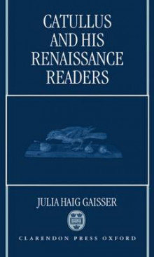 Catullus and His Renaissance Readers av Julia Haig Gaisser (Innbundet)