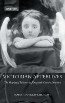 Victorian Afterlives av Robert Douglas-Fairhurst (Innbundet)