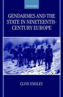 Gendarmes and the State in Nineteenth-Century Europe av Clive Emsley (Innbundet)