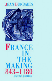 France in the Making, 843-1180 av Jean Dunbabin (Heftet)